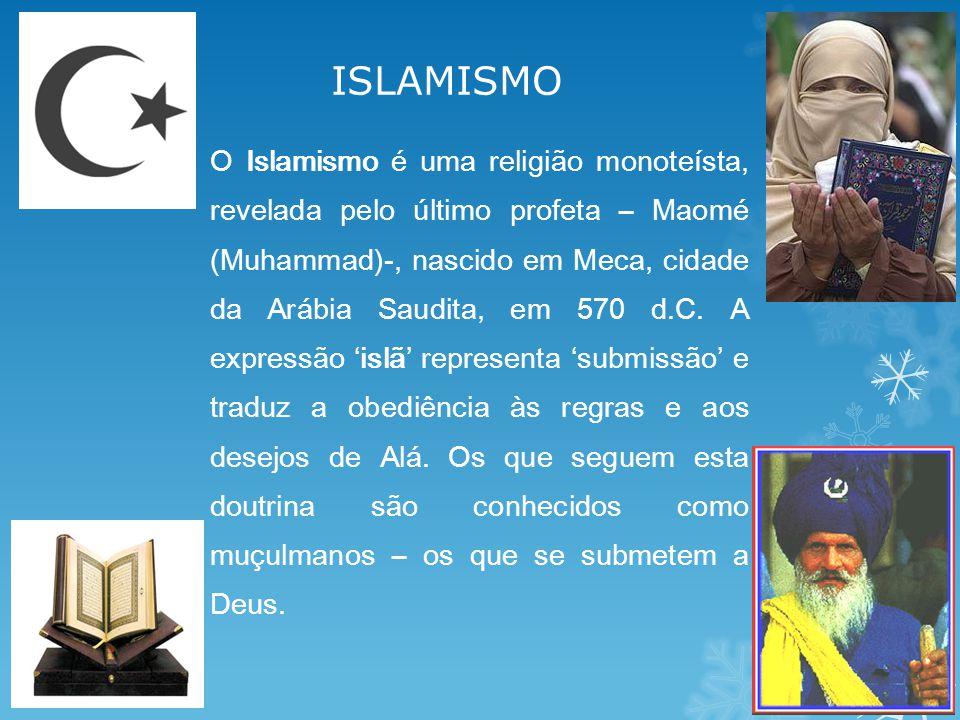 ISLAMISMO O Islamismo é uma religião monoteísta, revelada pelo último profeta – Maomé (Muhammad)-, nascido em Meca, cidade da Arábia Saudita, em 570 d.C.