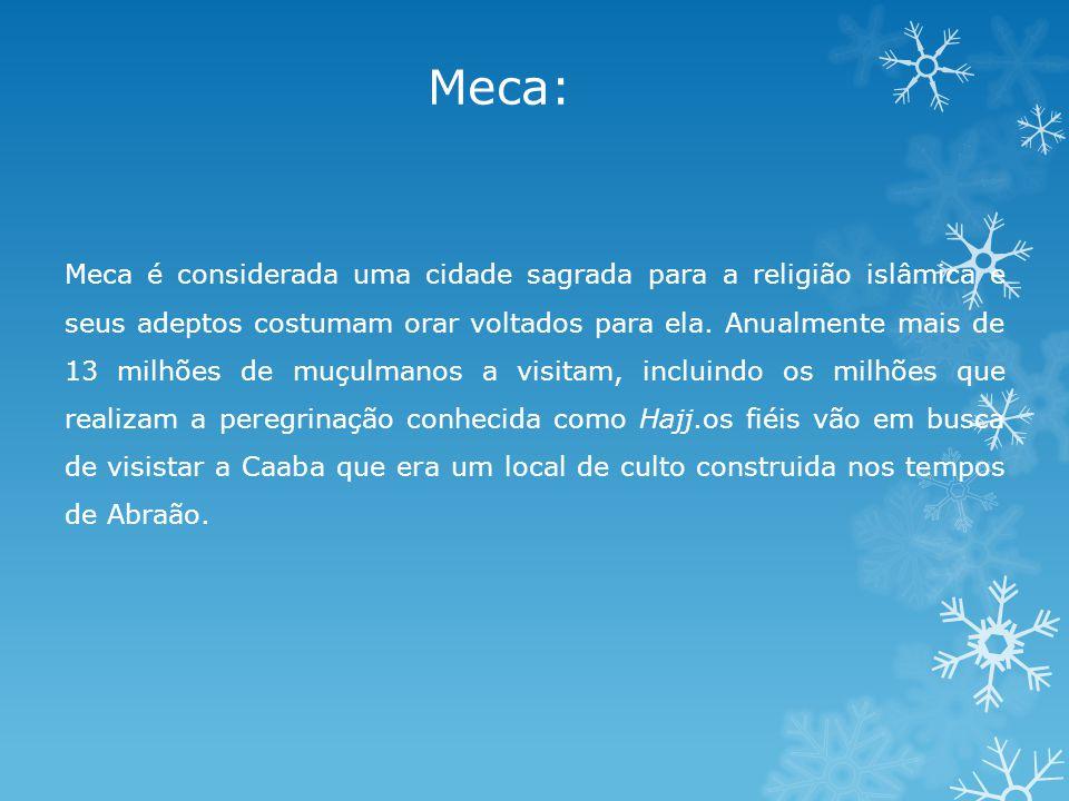 Meca: Meca é considerada uma cidade sagrada para a religião islâmica e seus adeptos costumam orar voltados para ela.