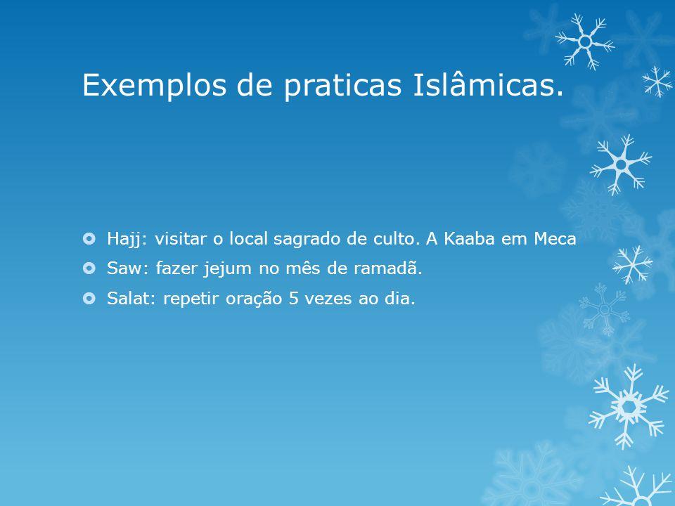 Exemplos de praticas Islâmicas.Hajj: visitar o local sagrado de culto.