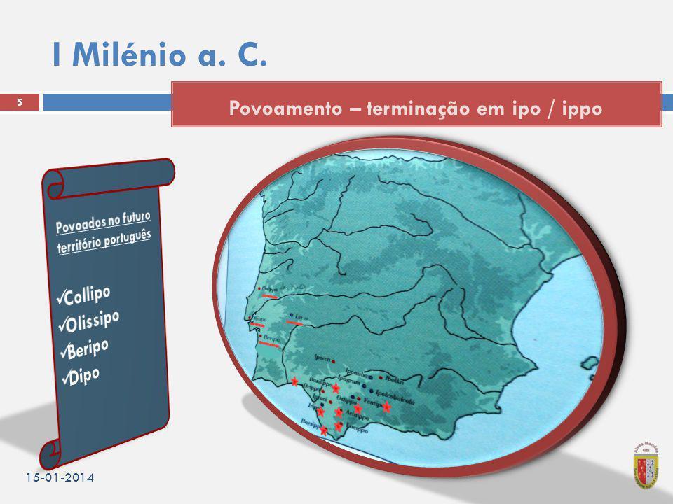 I Milénio a. C. 15-01-2014 5 Povoamento – terminação em ipo / ippo
