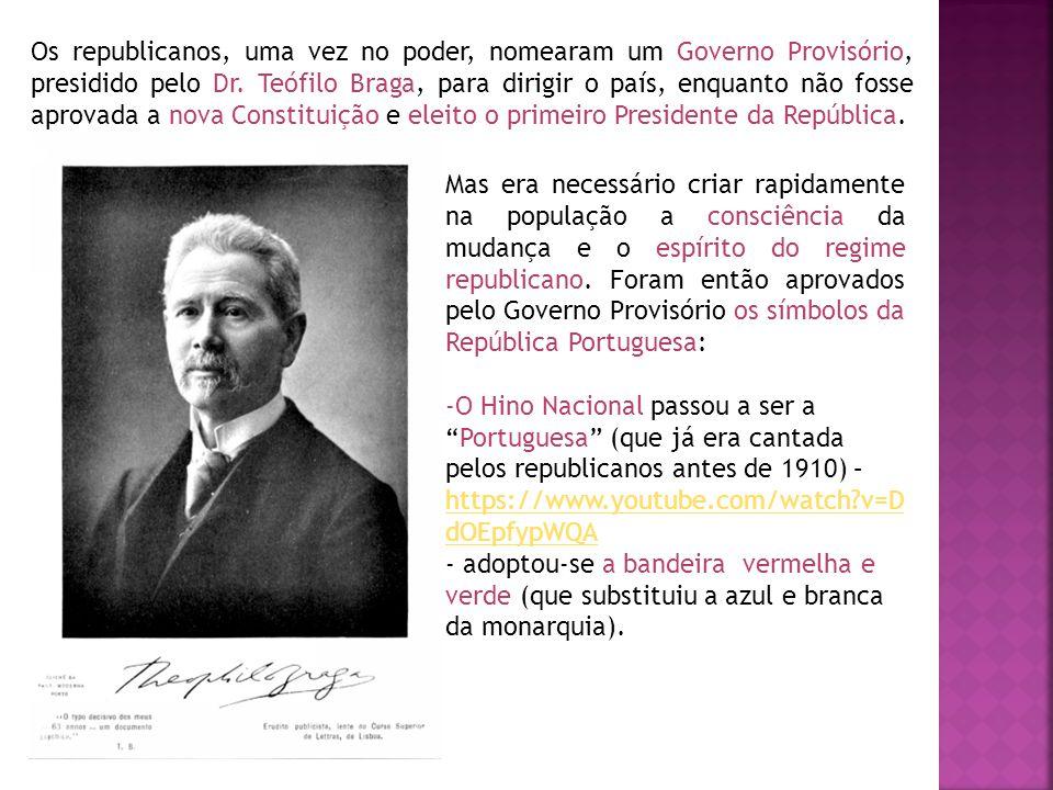 Os republicanos, uma vez no poder, nomearam um Governo Provisório, presidido pelo Dr. Teófilo Braga, para dirigir o país, enquanto não fosse aprovada