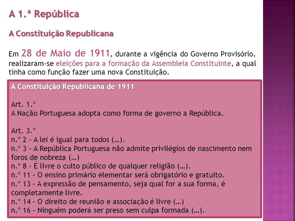 A 1.ª República A Constituição Republicana Em 28 de Maio de 1911, durante a vigência do Governo Provisório, realizaram-se eleições para a formação da
