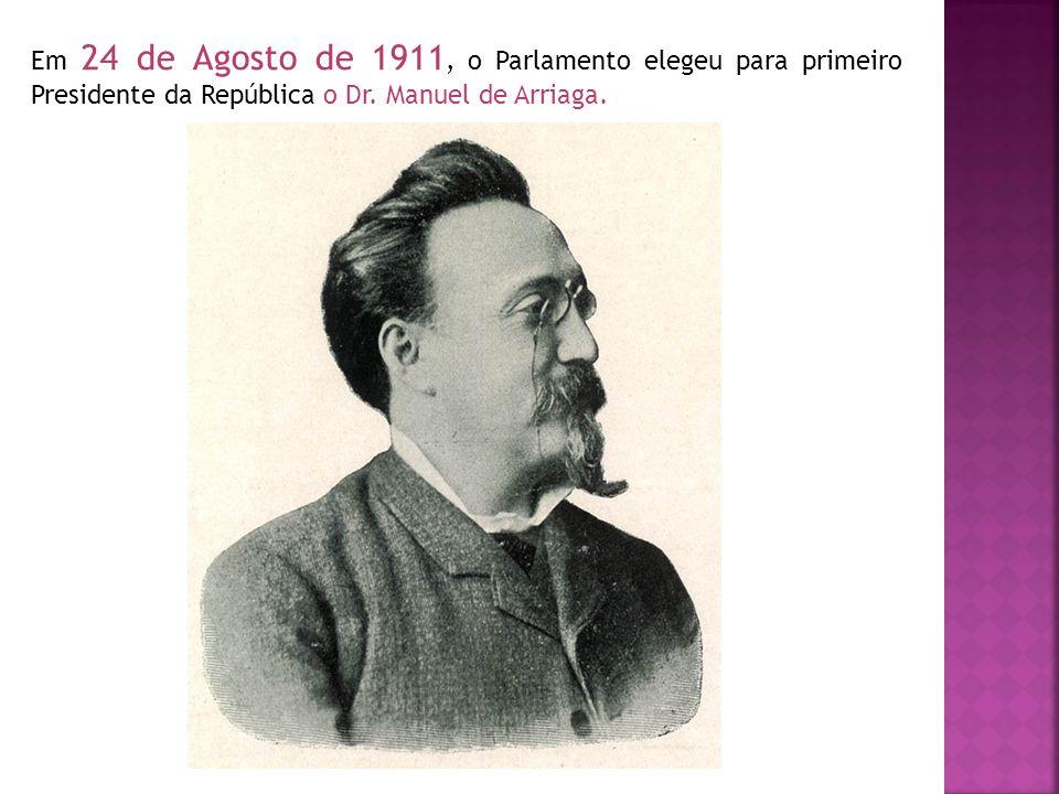Em 24 de Agosto de 1911, o Parlamento elegeu para primeiro Presidente da República o Dr. Manuel de Arriaga.