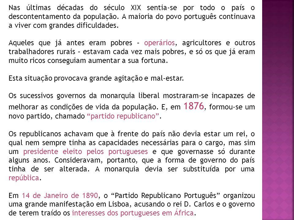 Nas últimas décadas do século XIX sentia-se por todo o país o descontentamento da população. A maioria do povo português continuava a viver com grande