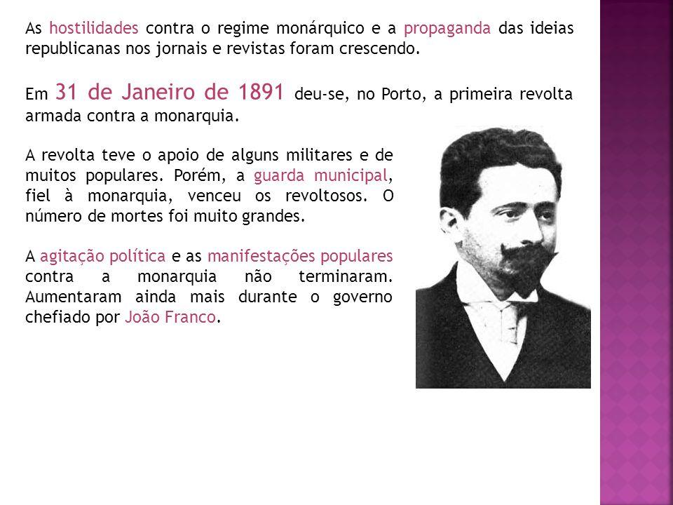 As hostilidades contra o regime monárquico e a propaganda das ideias republicanas nos jornais e revistas foram crescendo. Em 31 de Janeiro de 1891 deu