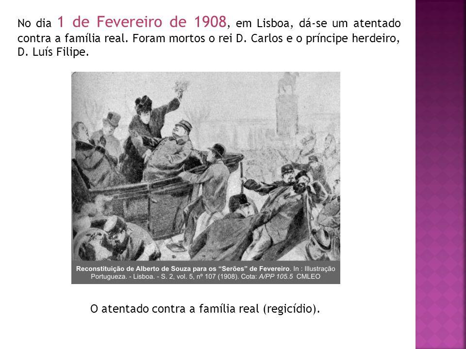 No dia 1 de Fevereiro de 1908, em Lisboa, dá-se um atentado contra a família real. Foram mortos o rei D. Carlos e o príncipe herdeiro, D. Luís Filipe.