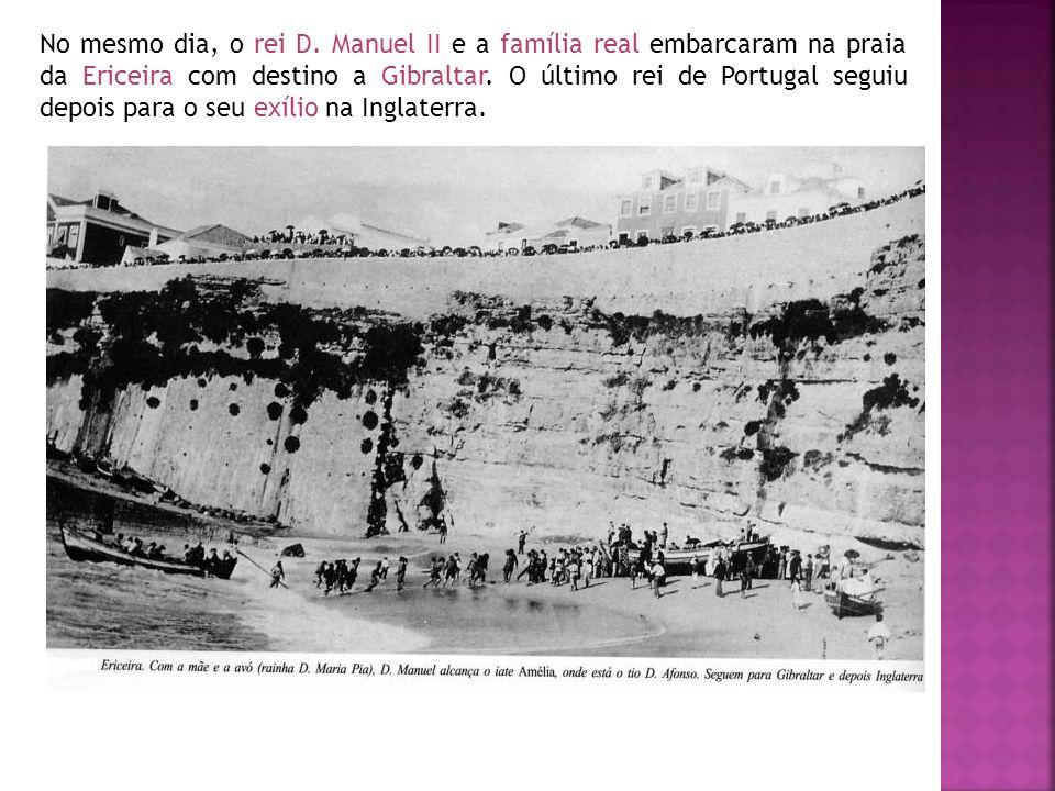 No mesmo dia, o rei D. Manuel II e a família real embarcaram na praia da Ericeira com destino a Gibraltar. O último rei de Portugal seguiu depois para