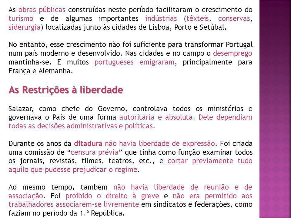 As obras públicas construídas neste período facilitaram o crescimento do turismo e de algumas importantes indústrias (têxteis, conservas, siderurgia) localizadas junto às cidades de Lisboa, Porto e Setúbal.