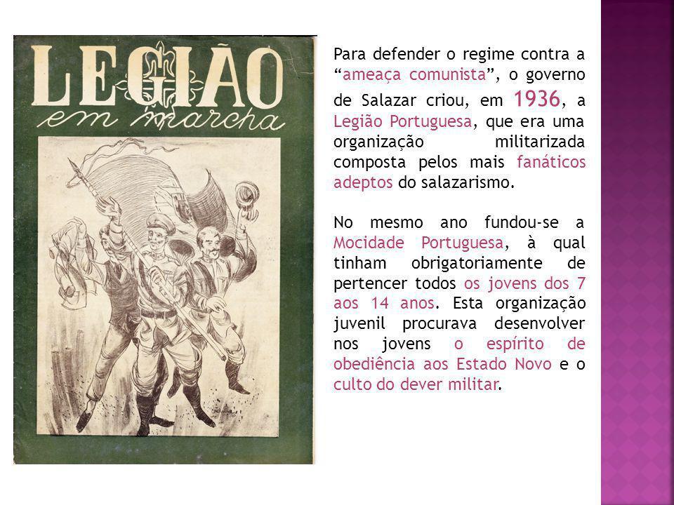 Para defender o regime contra aameaça comunista, o governo de Salazar criou, em 1936, a Legião Portuguesa, que era uma organização militarizada composta pelos mais fanáticos adeptos do salazarismo.