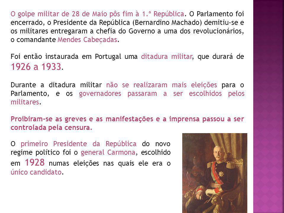 O golpe militar de 28 de Maio pôs fim à 1.ª República. O Parlamento foi encerrado, o Presidente da República (Bernardino Machado) demitiu-se e os mili
