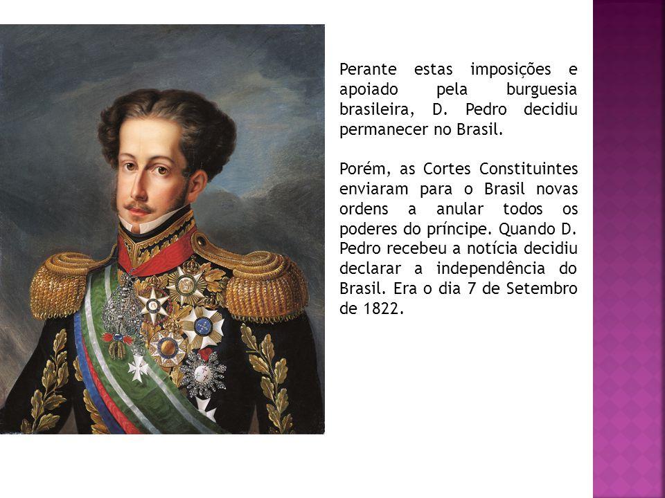 Perante estas imposições e apoiado pela burguesia brasileira, D.