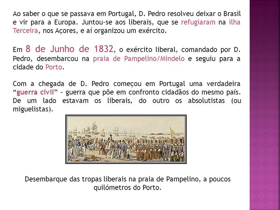 Ao saber o que se passava em Portugal, D.Pedro resolveu deixar o Brasil e vir para a Europa.