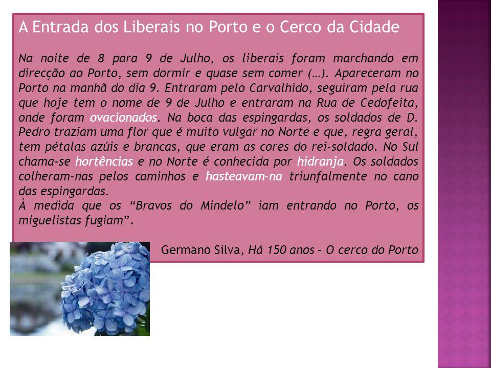 A Entrada dos Liberais no Porto e o Cerco da Cidade Na noite de 8 para 9 de Julho, os liberais foram marchando em direcção ao Porto, sem dormir e quase sem comer (…).