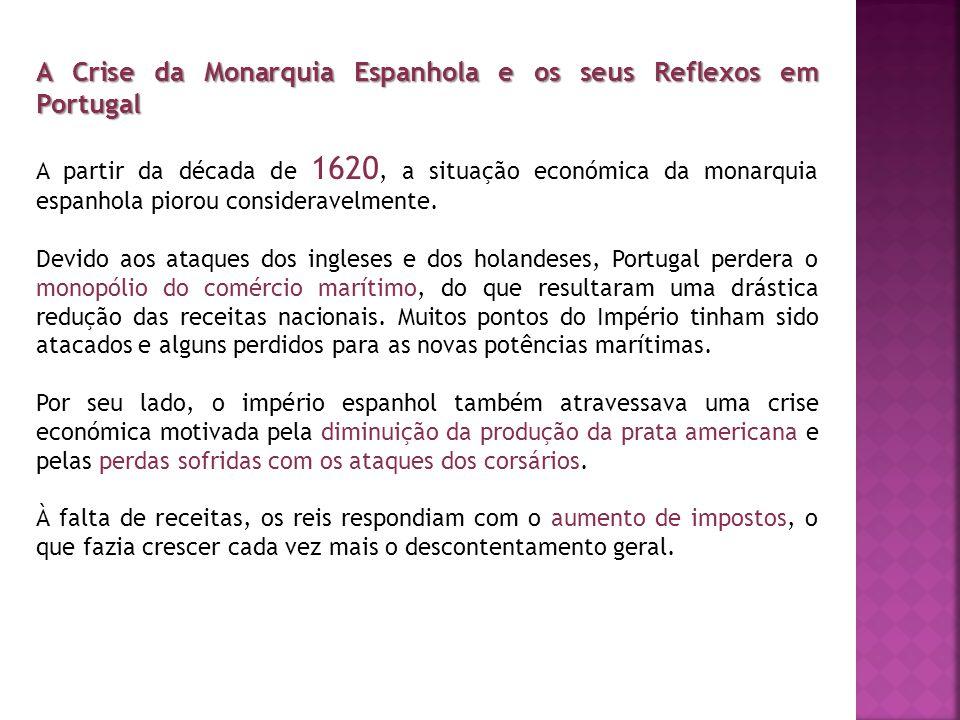 A Crise da Monarquia Espanhola e os seus Reflexos em Portugal A partir da década de 1620, a situação económica da monarquia espanhola piorou considera