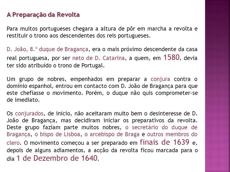 A Restauração No dia 1 de Dezembro de 1640, um grupo de cerca de 40 nobres entrou no Paço da Ribeira, aprisionou a duquesa de Mântua e matou o seu secretário, Miguel de Vasconcelos, português muito odiado por ser considerado traidor.
