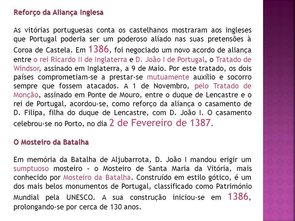 Reforço da Aliança Inglesa As vitórias portuguesas conta os castelhanos mostraram aos ingleses que Portugal poderia ser um poderoso aliado nas suas pr