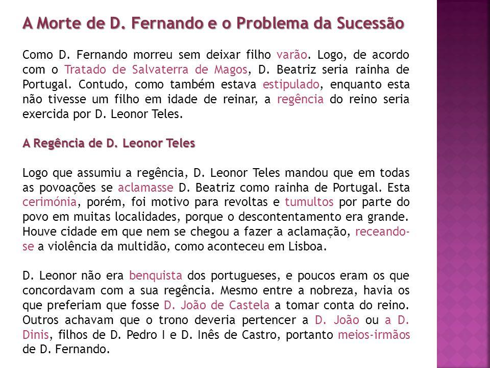 A Morte de D. Fernando e o Problema da Sucessão Como D. Fernando morreu sem deixar filho varão. Logo, de acordo com o Tratado de Salvaterra de Magos,