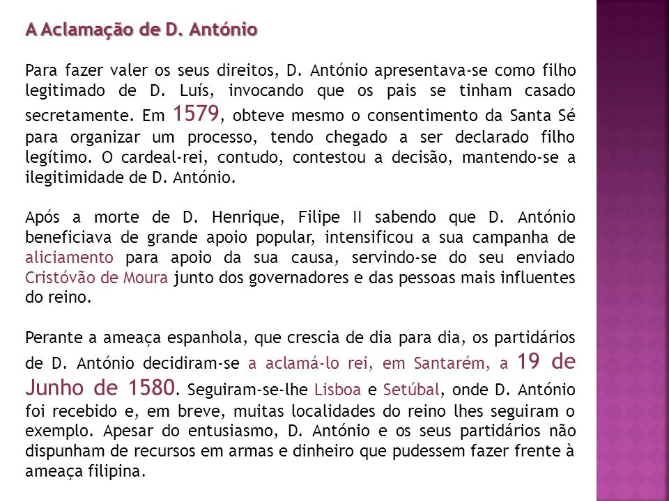 A Aclamação de D. António Para fazer valer os seus direitos, D. António apresentava-se como filho legitimado de D. Luís, invocando que os pais se tinh