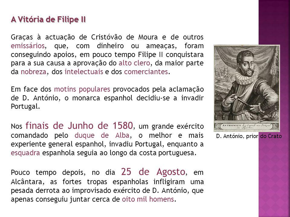 A Vitória de Filipe II Graças à actuação de Cristóvão de Moura e de outros emissários, que, com dinheiro ou ameaças, foram conseguindo apoios, em pouc
