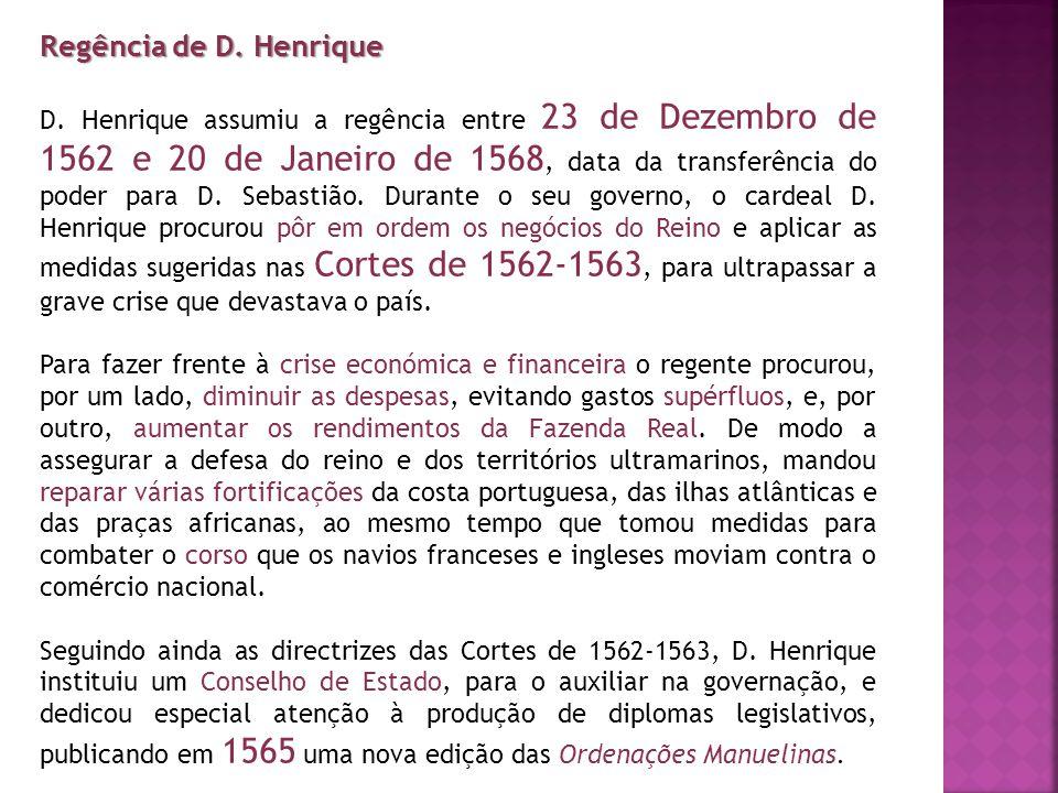 Regência de D. Henrique D. Henrique assumiu a regência entre 23 de Dezembro de 1562 e 20 de Janeiro de 1568, data da transferência do poder para D. Se