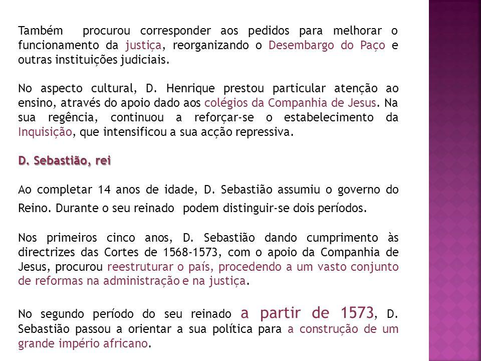 Também procurou corresponder aos pedidos para melhorar o funcionamento da justiça, reorganizando o Desembargo do Paço e outras instituições judiciais.