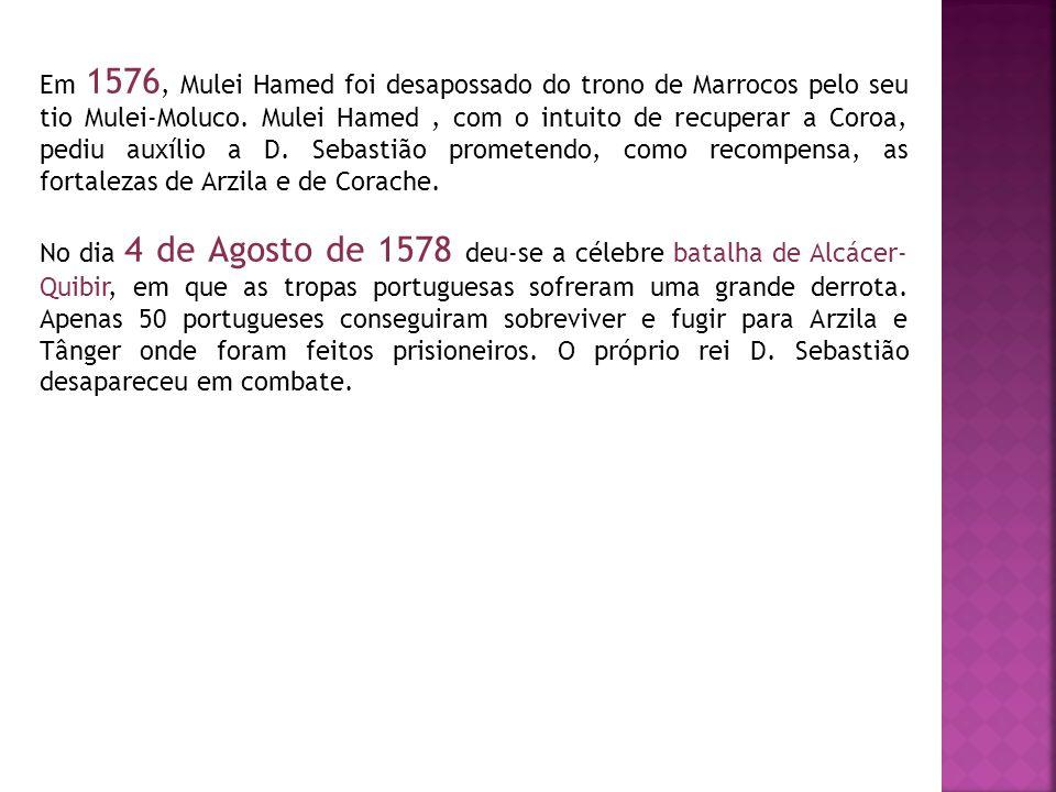 Em 1576, Mulei Hamed foi desapossado do trono de Marrocos pelo seu tio Mulei-Moluco. Mulei Hamed, com o intuito de recuperar a Coroa, pediu auxílio a
