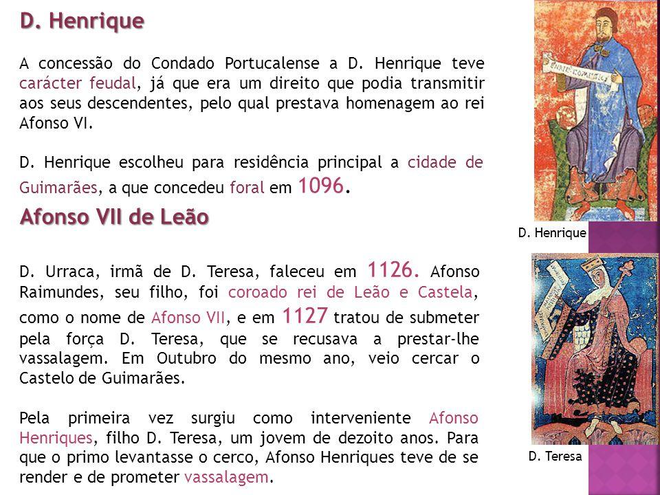 D. Henrique A concessão do Condado Portucalense a D. Henrique teve carácter feudal, já que era um direito que podia transmitir aos seus descendentes,
