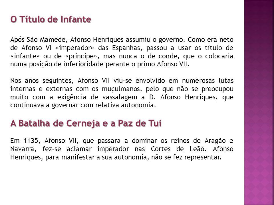 O Título de Infante Após São Mamede, Afonso Henriques assumiu o governo. Como era neto de Afonso VI «imperador» das Espanhas, passou a usar os título