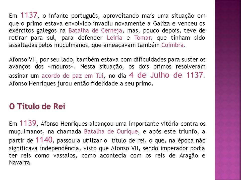 Em 1137, o infante português, aproveitando mais uma situação em que o primo estava envolvido invadiu novamente a Galiza e venceu os exércitos galegos