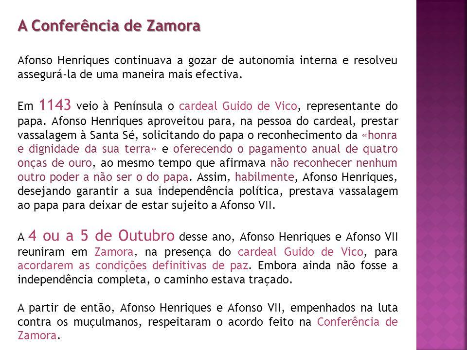 A Conferência de Zamora Afonso Henriques continuava a gozar de autonomia interna e resolveu assegurá-la de uma maneira mais efectiva. Em 1143 veio à P