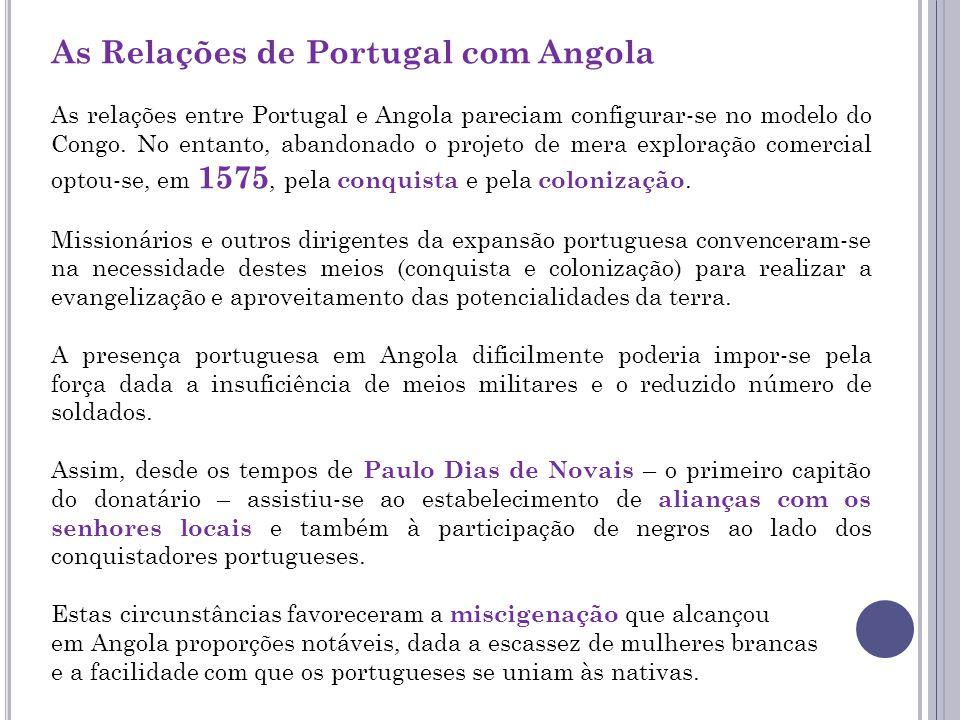 As Relações de Portugal com Angola As relações entre Portugal e Angola pareciam configurar-se no modelo do Congo. No entanto, abandonado o projeto de