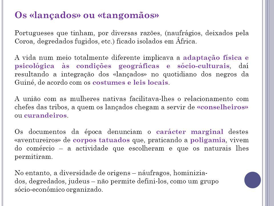 Os «lançados» ou «tangomãos» Portugueses que tinham, por diversas razões, (naufrágios, deixados pela Coroa, degredados fugidos, etc.) ficado isolados