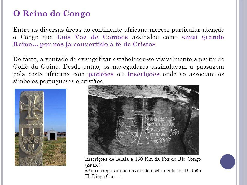 O Reino do Congo Entre as diversas áreas do continente africano merece particular atenção o Congo que Luís Vaz de Camões assinalou como «mui grande Re