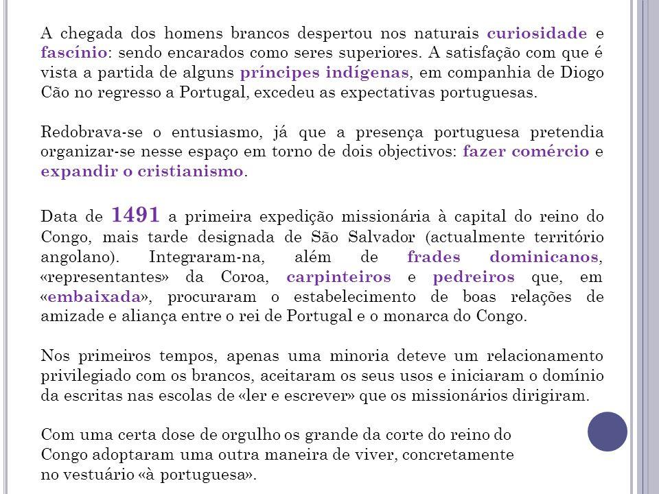 Homens e mulheres envergavam capas, calçados e jóias numa atitude de vaidade e ostentação que os portugueses gostavam de fomentar.