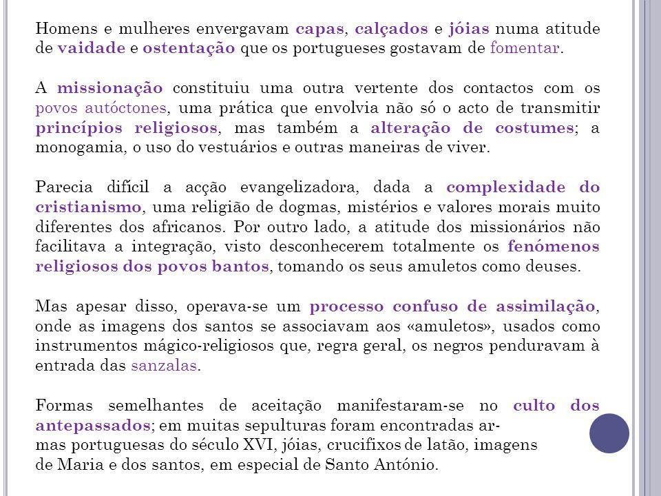 Homens e mulheres envergavam capas, calçados e jóias numa atitude de vaidade e ostentação que os portugueses gostavam de fomentar. A missionação const