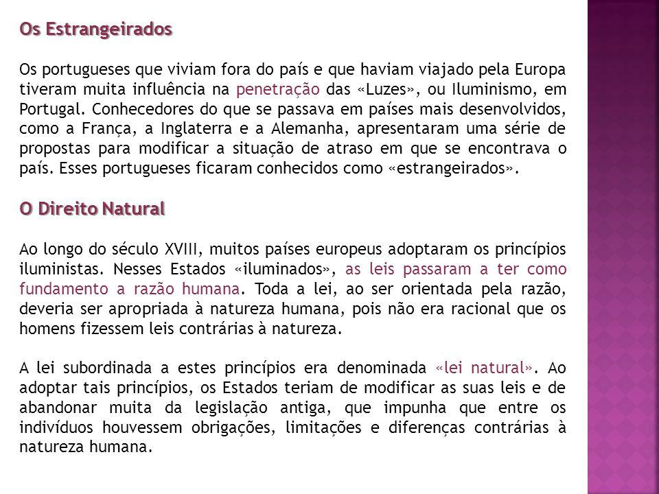 Os Estrangeirados Os portugueses que viviam fora do país e que haviam viajado pela Europa tiveram muita influência na penetração das «Luzes», ou Ilumi