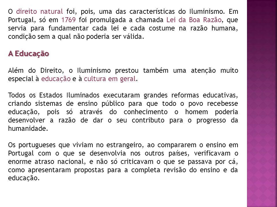 O direito natural foi, pois, uma das características do Iluminismo. Em Portugal, só em 1769 foi promulgada a chamada Lei da Boa Razão, que servia para