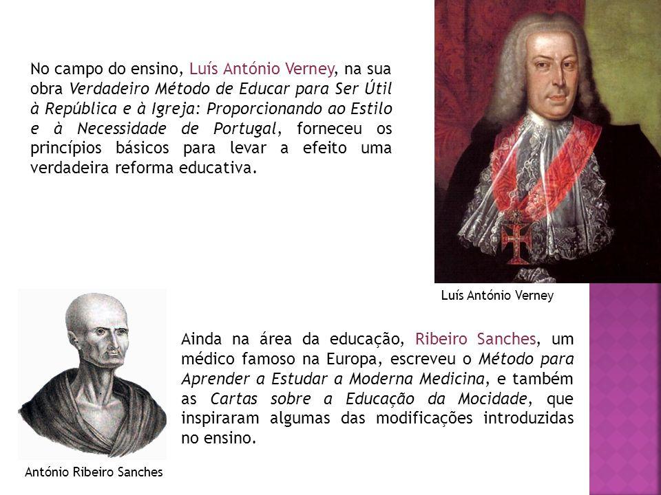 No campo do ensino, Luís António Verney, na sua obra Verdadeiro Método de Educar para Ser Útil à República e à Igreja: Proporcionando ao Estilo e à Ne