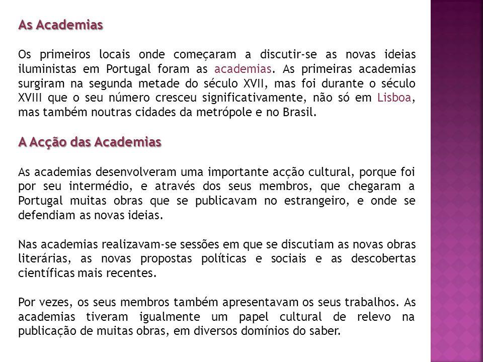 As Academias Os primeiros locais onde começaram a discutir-se as novas ideias iluministas em Portugal foram as academias. As primeiras academias surgi