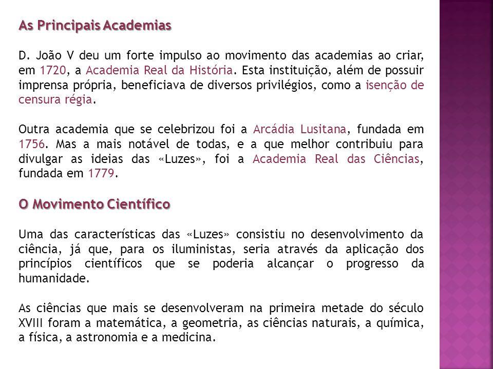 As Principais Academias D. João V deu um forte impulso ao movimento das academias ao criar, em 1720, a Academia Real da História. Esta instituição, al