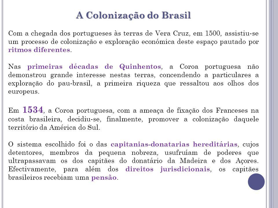 Com a chegada dos portugueses às terras de Vera Cruz, em 1500, assistiu-se um processo de colonização e exploração económica deste espaço pautado por