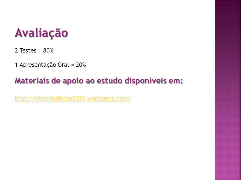 Avaliação 2 Testes = 80% 1 Apresentação Oral = 20% Materiais de apoio ao estudo disponíveis em: http://historiadalian2013.wordpress.com/