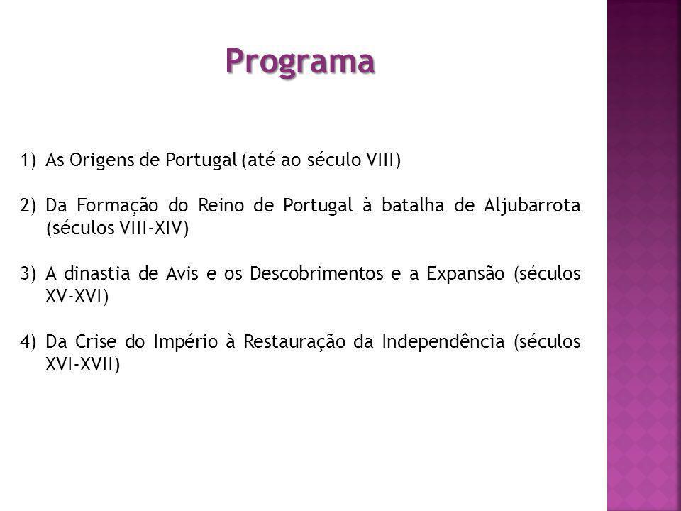 Programa 1)As Origens de Portugal (até ao século VIII) 2)Da Formação do Reino de Portugal à batalha de Aljubarrota (séculos VIII-XIV) 3)A dinastia de