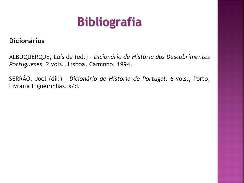 Bibliografia Dicionários ALBUQUERQUE, Luís de (ed.) - Dicionário de História dos Descobrimentos Portugueses. 2 vols., Lisboa, Caminho, 1994. SERRÃO. J