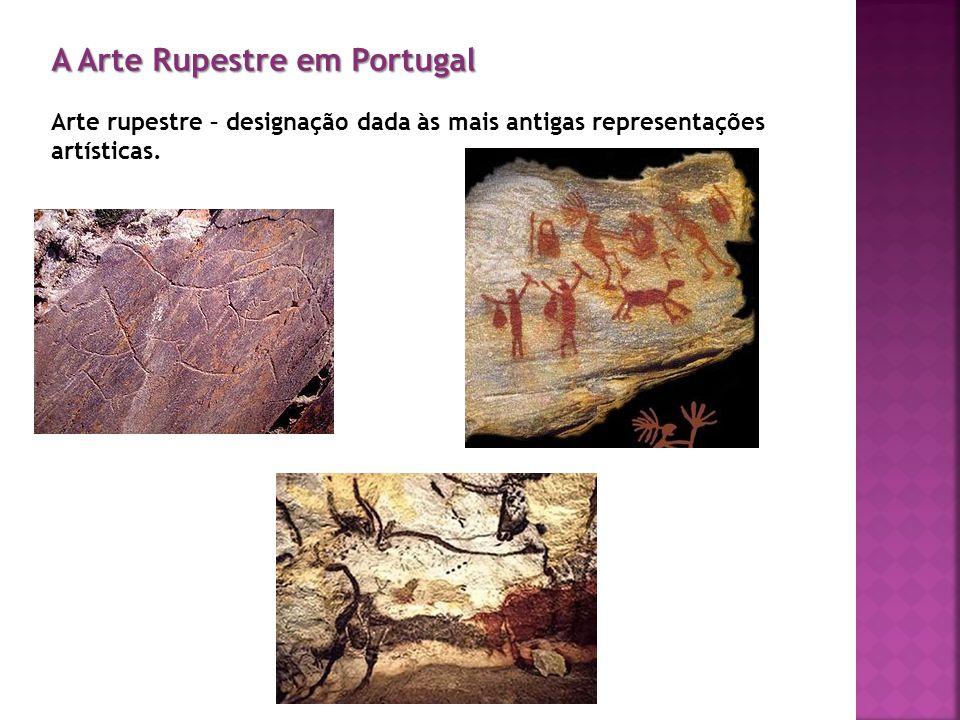 A Arte Rupestre em Portugal Arte rupestre – designação dada às mais antigas representações artísticas.