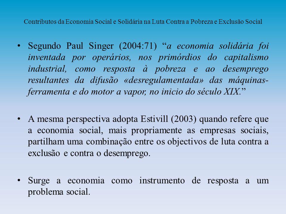 Contributos da Economia Social e Solidária na Luta Contra a Pobreza e Exclusão Social Segundo Paul Singer (2004:71) a economia solidária foi inventada