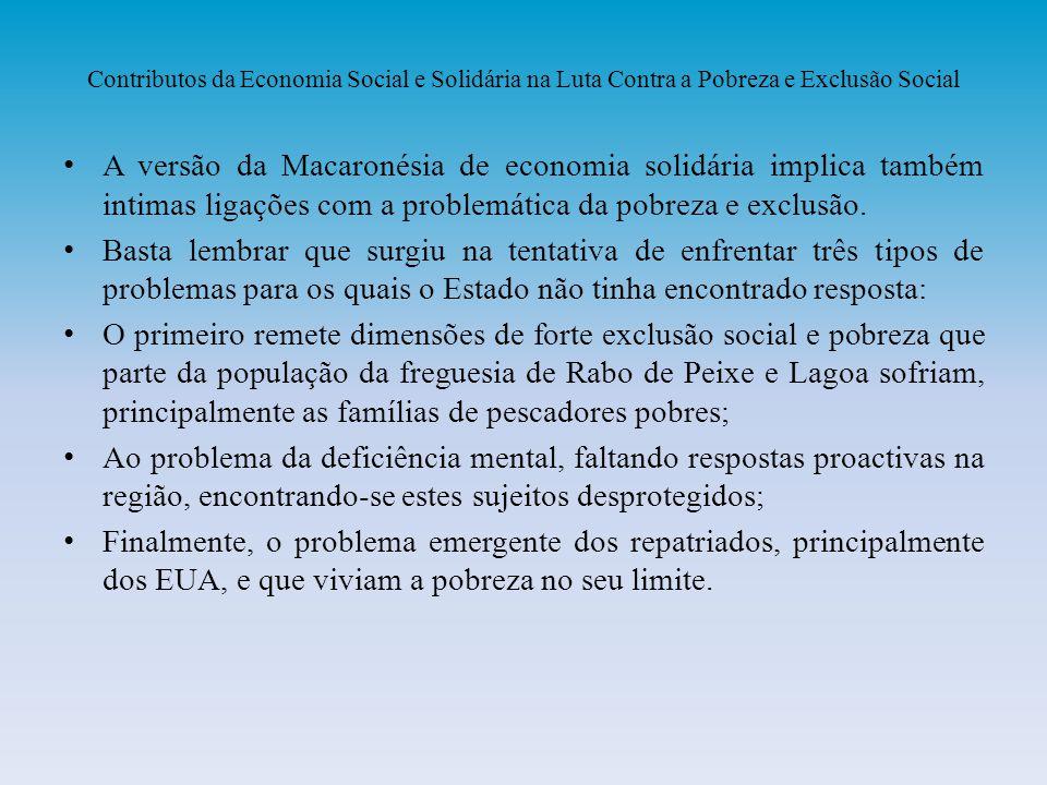 Contributos da Economia Social e Solidária na Luta Contra a Pobreza e Exclusão Social A versão da Macaronésia de economia solidária implica também int