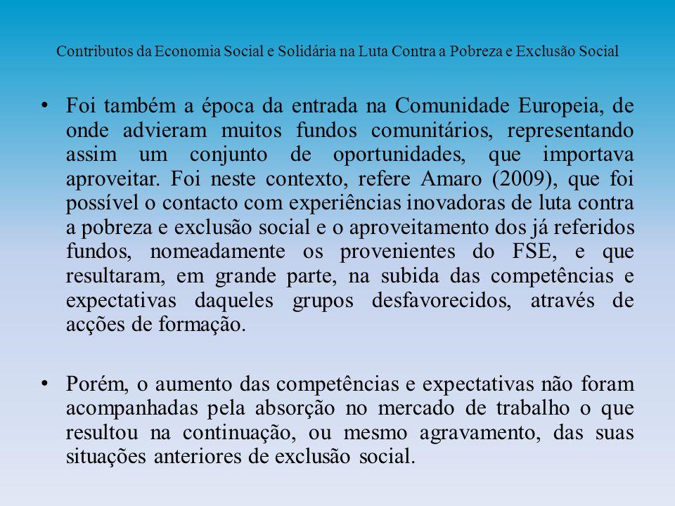 Contributos da Economia Social e Solidária na Luta Contra a Pobreza e Exclusão Social Foi também a época da entrada na Comunidade Europeia, de onde ad