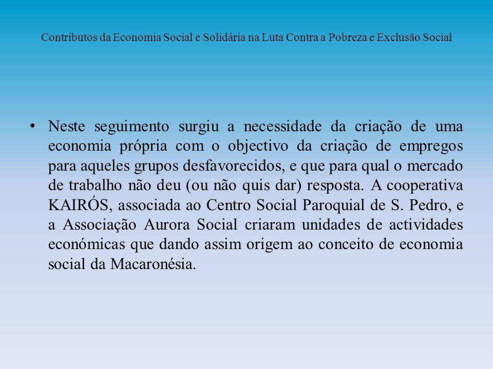 Contributos da Economia Social e Solidária na Luta Contra a Pobreza e Exclusão Social Neste seguimento surgiu a necessidade da criação de uma economia