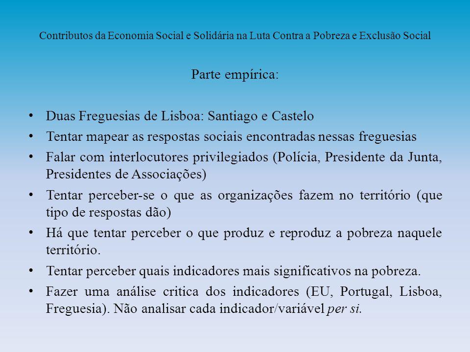 Contributos da Economia Social e Solidária na Luta Contra a Pobreza e Exclusão Social Parte empírica: Duas Freguesias de Lisboa: Santiago e Castelo Te